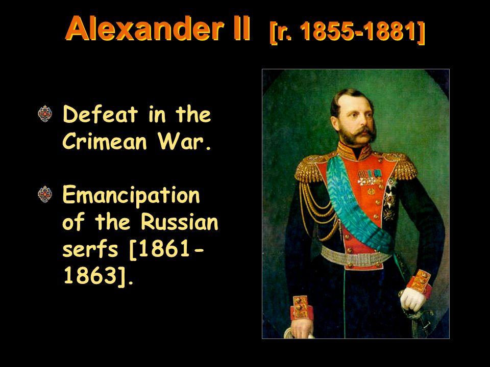 Alexander II [r. 1855-1881] Defeat in the Crimean War.